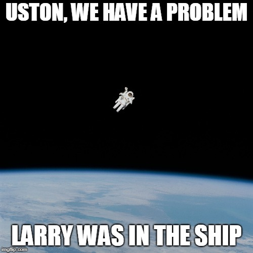 Nasa flat earth space station ISS | USTON, WE HAVE A PROBLEM LARRY WAS IN THE SHIP | image tagged in nasa flat earth space station iss | made w/ Imgflip meme maker