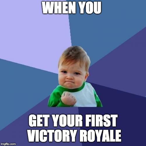 Success Kid Meme | WHEN YOU GET YOUR FIRST VICTORY ROYALE | image tagged in memes,success kid | made w/ Imgflip meme maker
