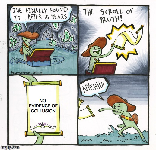 NO EVIDENCE OF COLLUSION | image tagged in memes,the scroll of truth | made w/ Imgflip meme maker