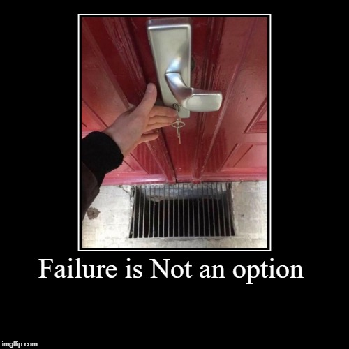 living on the edg | Failure is Not an option | | image tagged in funny,demotivationals | made w/ Imgflip demotivational maker