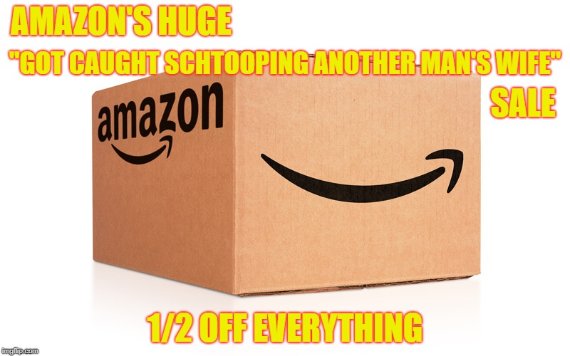 "Amazon Box | AMAZON'S HUGE 1/2 OFF EVERYTHING ""GOT CAUGHT SCHTOOPING ANOTHER MAN'S WIFE"" SALE 