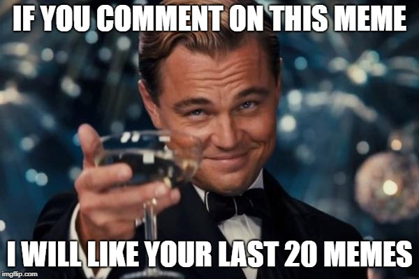 Why not some joy after the Holidays too? | IF YOU COMMENT ON THIS MEME I WILL LIKE YOUR LAST 20 MEMES | image tagged in memes,leonardo dicaprio cheers,cheers | made w/ Imgflip meme maker