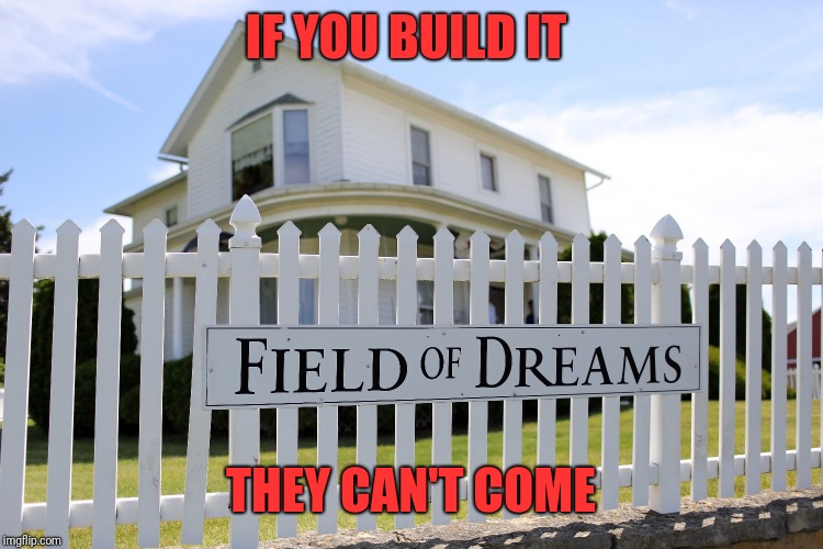 Border wall | IF YOU BUILD IT THEY CAN'T COME | image tagged in secure the border,border | made w/ Imgflip meme maker