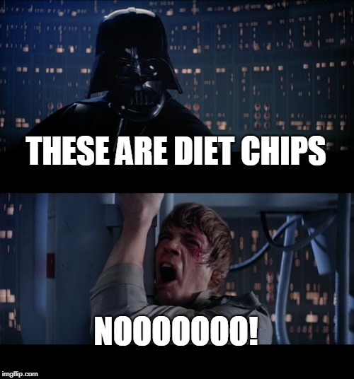 Star Wars No Meme | THESE ARE DIET CHIPS NOOOOOOO! | image tagged in memes,star wars no | made w/ Imgflip meme maker