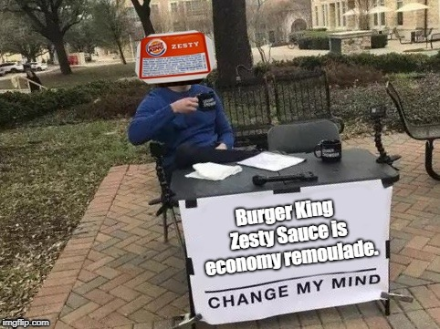 Poor Burger King. Poor Zesty Sauce. | image tagged in burger king,remoulade,louisiana,zesty,sauce,economy | made w/ Imgflip meme maker