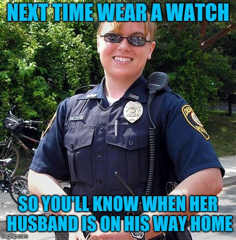 NEXT TIME WEAR A WATCH SO YOU'LL KNOW WHEN HER HUSBAND IS ON HIS WAY HOME | made w/ Imgflip meme maker