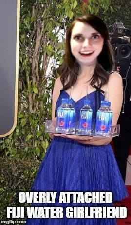 fiji water girl | OVERLY ATTACHED FIJI WATER GIRLFRIEND | image tagged in fiji water girl,overly attached girlfriend,scary | made w/ Imgflip meme maker