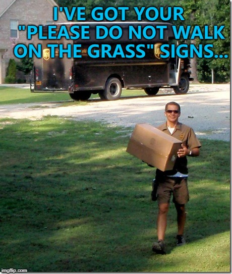 "Is running ok? :) | I'VE GOT YOUR ""PLEASE DO NOT WALK ON THE GRASS"" SIGNS... 