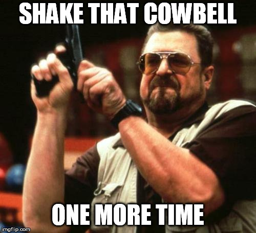 gun | SHAKE THAT COWBELL ONE MORE TIME | image tagged in gun | made w/ Imgflip meme maker