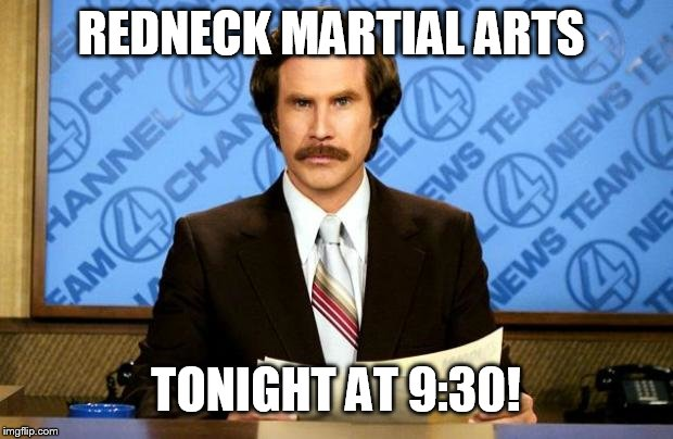 BREAKING NEWS | REDNECK MARTIAL ARTS TONIGHT AT 9:30! | image tagged in breaking news | made w/ Imgflip meme maker
