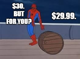 spiderman barrel | $30. BUT FOR YOU? $29.99. | image tagged in spiderman barrel | made w/ Imgflip meme maker
