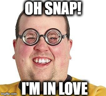 OH SNAP! I'M IN LOVE | made w/ Imgflip meme maker