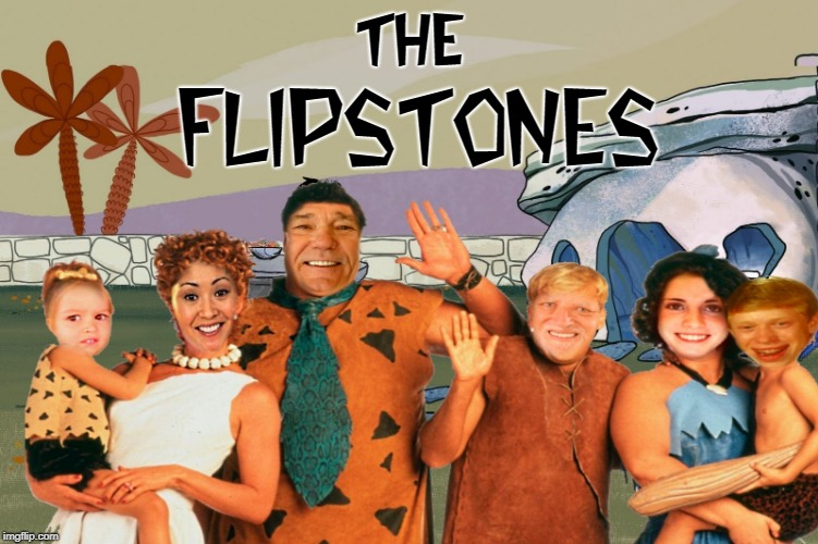 THE FLIPSTONES | made w/ Imgflip meme maker