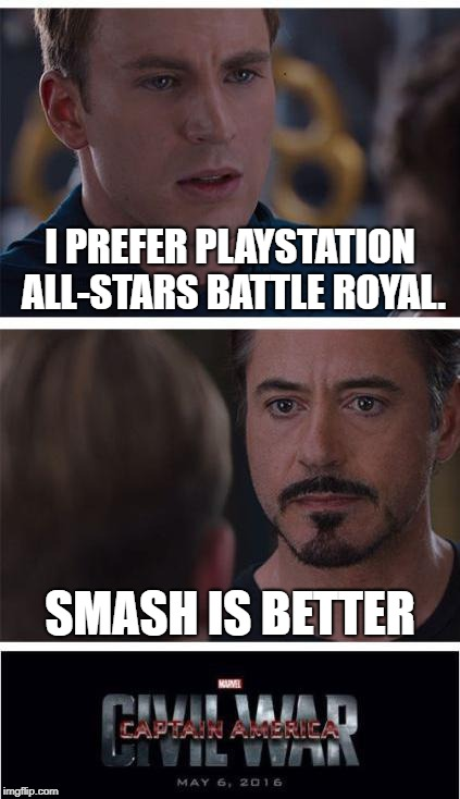 Marvel Civil War 1 | I PREFER PLAYSTATION ALL-STARS BATTLE ROYAL. SMASH IS BETTER | image tagged in memes,marvel civil war 1 | made w/ Imgflip meme maker
