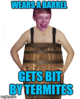 WEARS A BARREL GETS BIT BY TERMITES | made w/ Imgflip meme maker