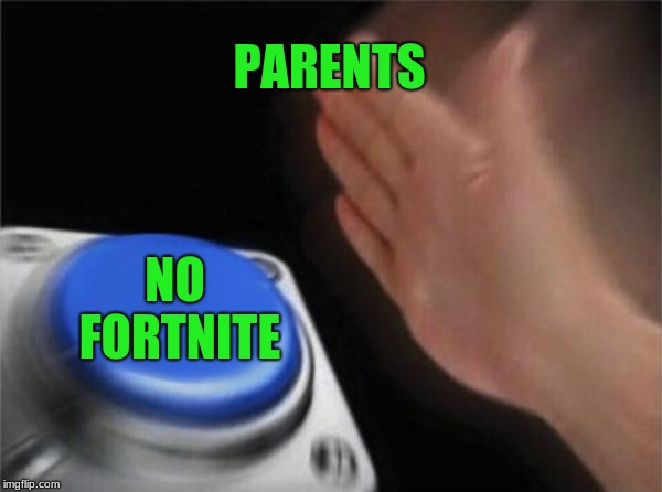 Blank Nut Button Meme | PARENTS NO FORTNITE | image tagged in memes,blank nut button | made w/ Imgflip meme maker