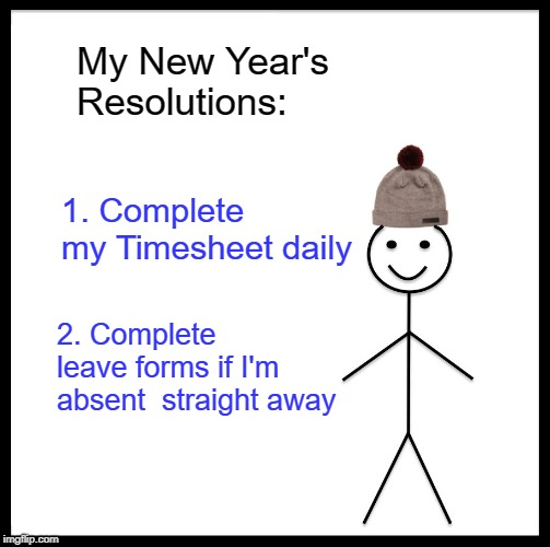 Be like Bill TImesheet Reminder | My New Year's Resolutions: 1. Complete my Timesheet daily 2. Complete leave forms if I'm absent  straight away | image tagged in memes,be like bill,timesheet reminder,timesheet meme | made w/ Imgflip meme maker