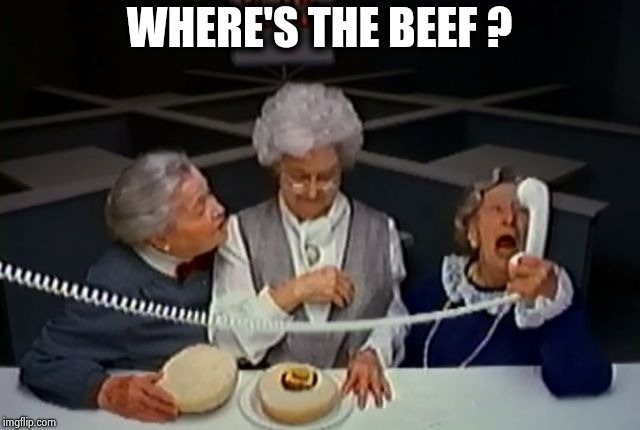 Where's the beef  | WHERE'S THE BEEF ? | image tagged in where's the beef | made w/ Imgflip meme maker