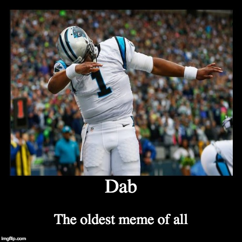 Dab | The oldest meme of all | image tagged in funny,demotivationals | made w/ Imgflip demotivational maker