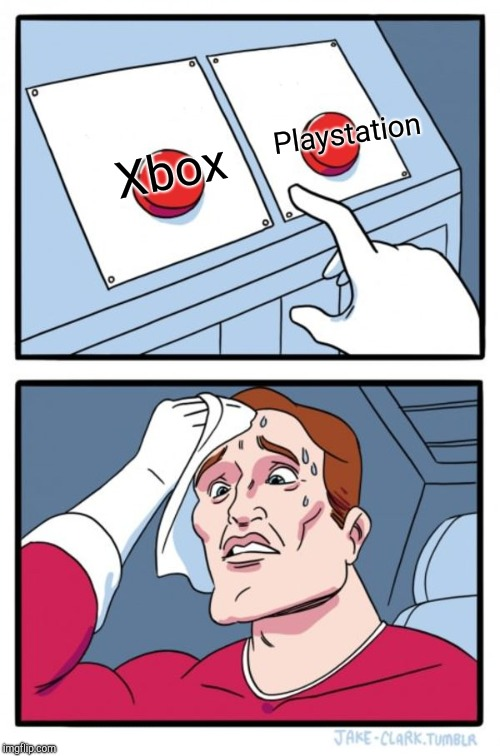 Two Buttons Meme | Xbox Playstation | image tagged in memes,two buttons | made w/ Imgflip meme maker