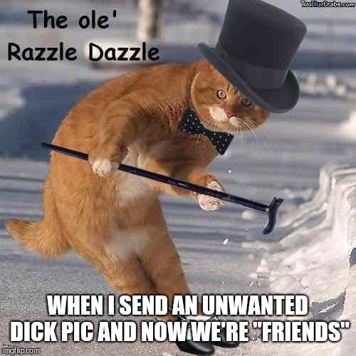 "WHEN I SEND AN UNWANTED DICK PIC AND NOW WE'RE ""FRIENDS"" 