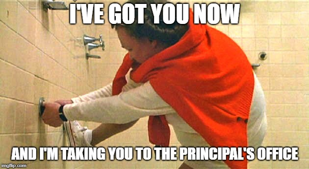 I'VE GOT YOU NOW AND I'M TAKING YOU TO THE PRINCIPAL'S OFFICE | made w/ Imgflip meme maker