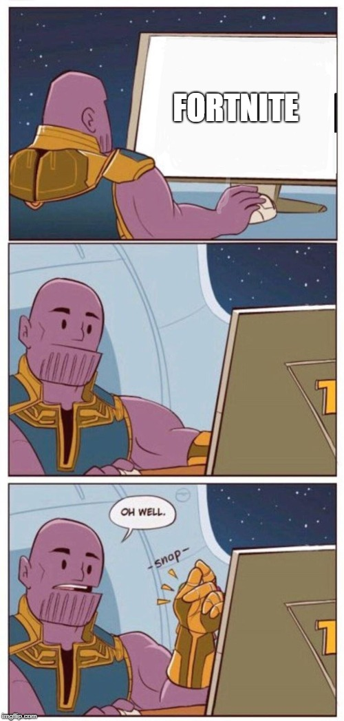 Oh Well Thanos | FORTNITE | image tagged in oh well thanos | made w/ Imgflip meme maker