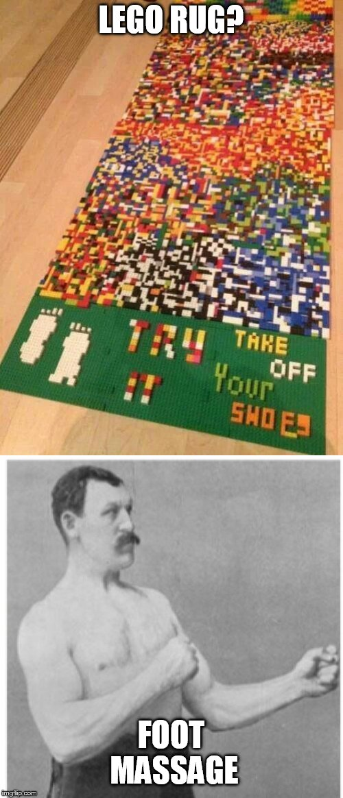 LEGO RUG? FOOT MASSAGE | image tagged in memes,overly manly man | made w/ Imgflip meme maker