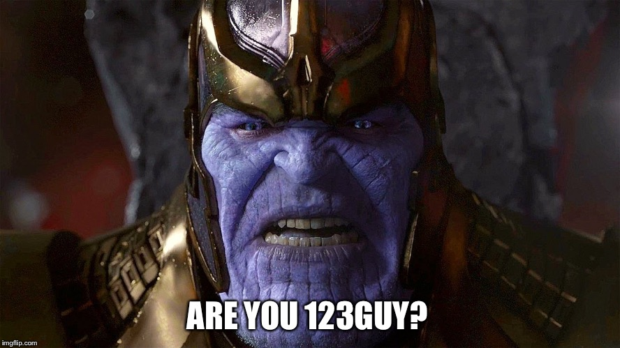 TheMadTitan2.0 angry | ARE YOU 123GUY? | image tagged in themadtitan20 angry | made w/ Imgflip meme maker
