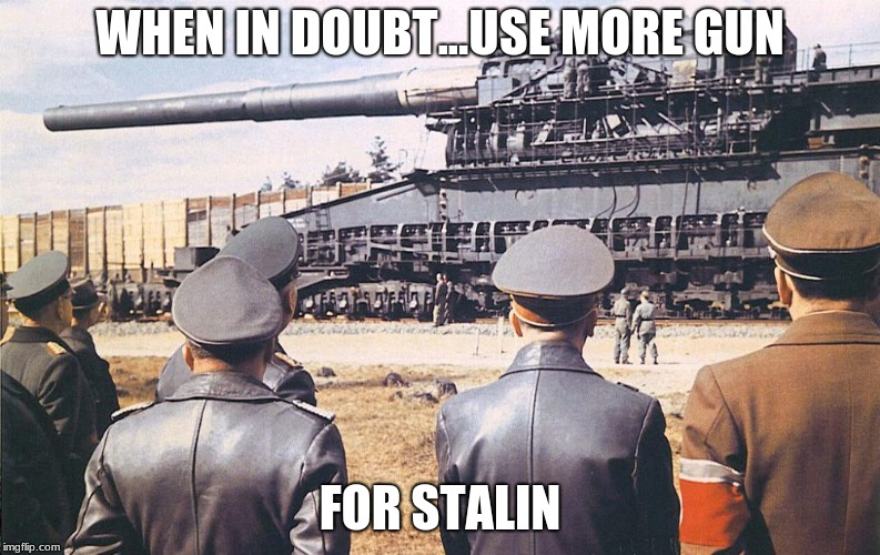 Gustav serves Stalin. | WHEN IN DOUBT...USE MORE GUN FOR STALIN | image tagged in stalin,tank,thomas the tank engine | made w/ Imgflip meme maker