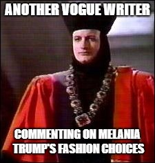 Q Star trek | ANOTHER VOGUE WRITER COMMENTING ON MELANIA TRUMP'S FASHION CHOICES | image tagged in q star trek | made w/ Imgflip meme maker