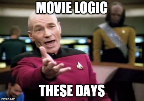 Picard Wtf Meme | MOVIE LOGIC THESE DAYS | image tagged in memes,picard wtf | made w/ Imgflip meme maker