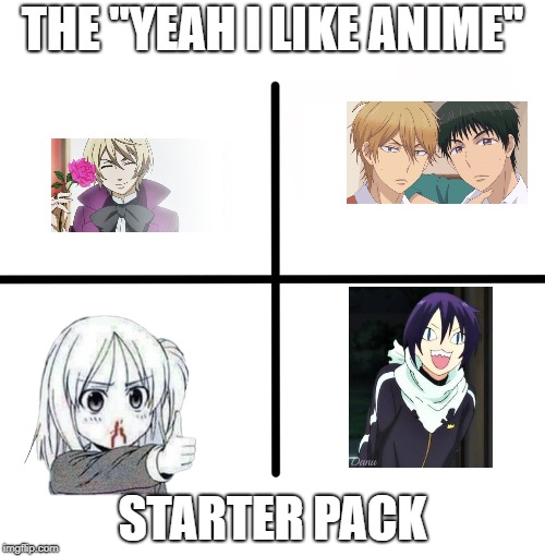 "Blank Starter Pack Meme | THE ""YEAH I LIKE ANIME"" STARTER PACK 