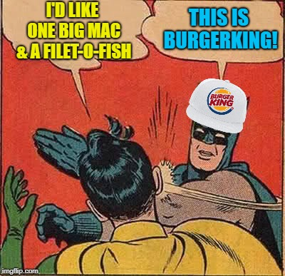 Batman Slapping Robin Meme | I'D LIKE ONE BIG MAC & A FILET-O-FISH THIS IS BURGERKING! | image tagged in memes,batman slapping robin | made w/ Imgflip meme maker