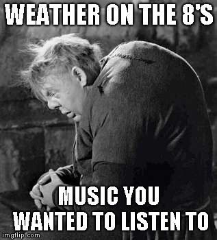 WEATHER ON THE 8'S MUSIC YOU WANTED TO LISTEN TO | made w/ Imgflip meme maker