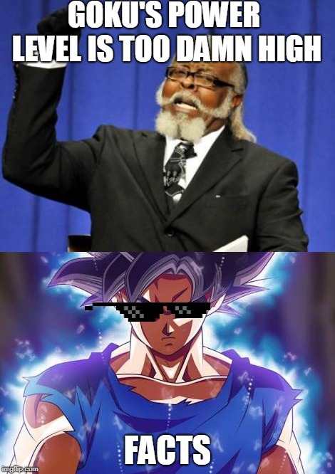 GOKU'S POWER LEVEL IS TOO DAMN HIGH FACTS | image tagged in memes,too damn high,goku ultra instinct | made w/ Imgflip meme maker