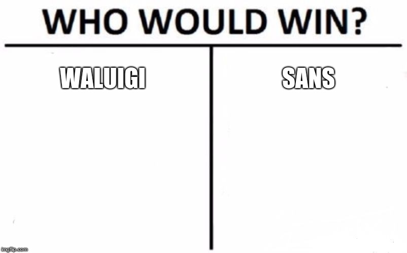 Who Would Win? Meme | WALUIGI SANS | image tagged in memes,who would win | made w/ Imgflip meme maker