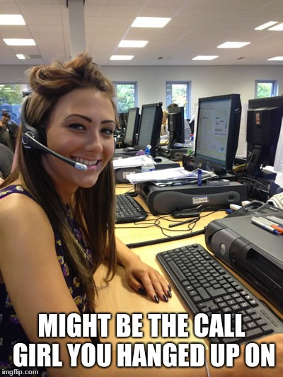 MIGHT BE THE CALL GIRL YOU HANGED UP ON | made w/ Imgflip meme maker