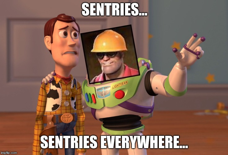 X, X Everywhere Meme | SENTRIES... SENTRIES EVERYWHERE... | image tagged in memes,x x everywhere,tf2 | made w/ Imgflip meme maker