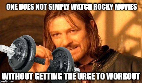 pumped up Borimir  |  ONE DOES NOT SIMPLY WATCH ROCKY MOVIES; WITHOUT GETTING THE URGE TO WORKOUT | image tagged in funny memes,one does not simply,weight lifting,exercise,rocky balboa | made w/ Imgflip meme maker