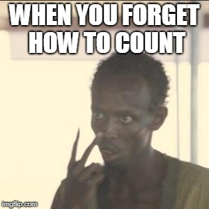 Look At Me | WHEN YOU FORGET HOW TO COUNT | image tagged in memes,look at me | made w/ Imgflip meme maker