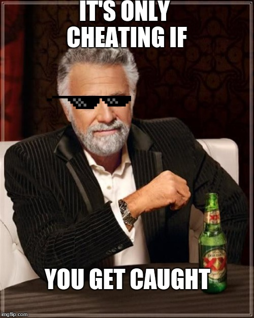 The Most Interesting Man In The World Meme | IT'S ONLY CHEATING IF YOU GET CAUGHT | image tagged in memes,the most interesting man in the world | made w/ Imgflip meme maker
