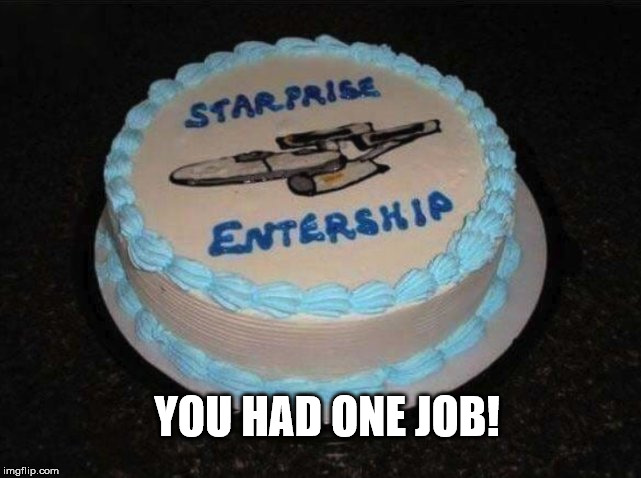 Cake Fail | YOU HAD ONE JOB! | image tagged in cake,birthday cake,star trek | made w/ Imgflip meme maker