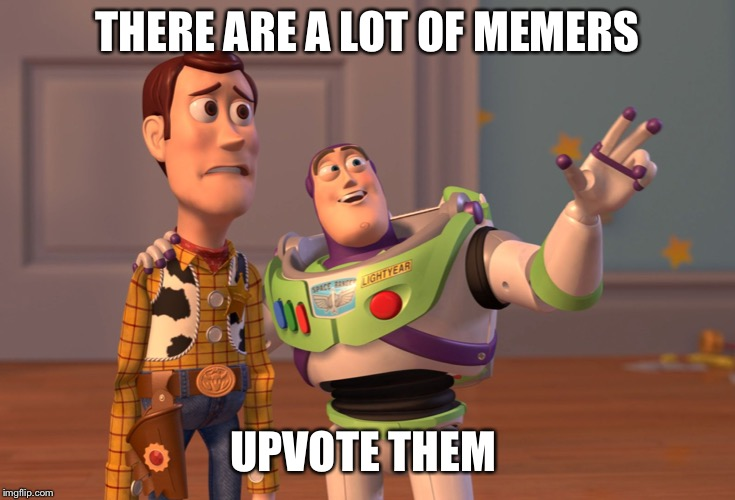 X, X Everywhere Meme | THERE ARE A LOT OF MEMERS UPVOTE THEM | image tagged in memes,x x everywhere | made w/ Imgflip meme maker