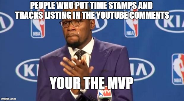 You The Real MVP Meme | PEOPLE WHO PUT TIME STAMPS AND TRACKS LISTING IN THE YOUTUBE COMMENTS YOUR THE MVP | image tagged in memes,you the real mvp,memes | made w/ Imgflip meme maker