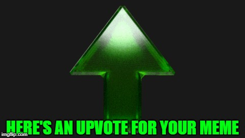 Upvote | HERE'S AN UPVOTE FOR YOUR MEME | image tagged in upvote | made w/ Imgflip meme maker