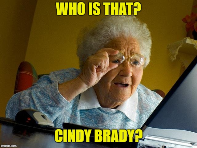Grandma Finds The Internet Meme | WHO IS THAT? CINDY BRADY? | image tagged in memes,grandma finds the internet | made w/ Imgflip meme maker