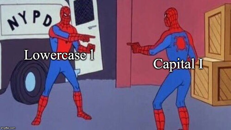 In some fonts: | Capital I Lowercase l | image tagged in spiderman pointing at spiderman | made w/ Imgflip meme maker