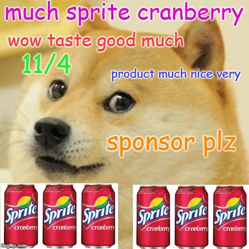 Doge | much sprite cranberry wow taste good much 11/4 product much nice very sponsor plz | image tagged in memes,doge,sprite cranberry,sprite,wanna sprite cranberry | made w/ Imgflip meme maker