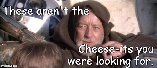 These Arent The Droids You Were Looking For Meme | These aren't the Cheese-its you were looking for. | image tagged in memes,these arent the droids you were looking for | made w/ Imgflip meme maker